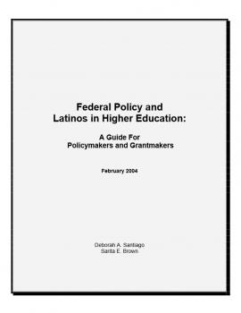 Federal Policy and Latinos in Higher Education: A Guide for Policymakers and Grantmakers