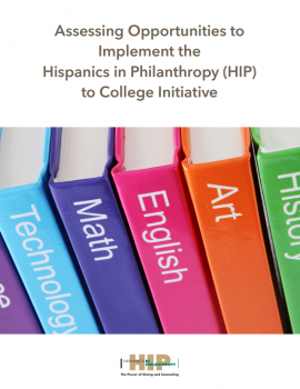Assessing Opportunities to Implement the Hispanics in Philanthropy (HIP) to College Initiative